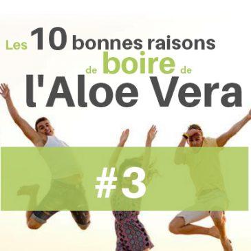Les 10 bonnes raisons de boire de l'Aloe Vera #3